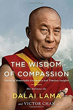 The Wisdom of Compassion: Stories of Remarkable Encounters and Timeless Insights 9781594487385