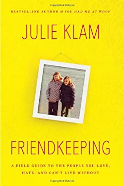 Friendkeeping: A Field Guide to the People You Love, Hate, and Can't Live Without 9781594488061