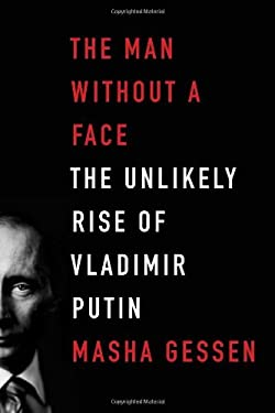The Man Without a Face: The Unlikely Rise of Vladimir Putin 9781594488429