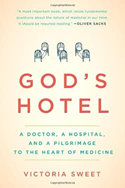 God's Hotel: A Doctor, a Hospital, and a Pilgrimage to the Heart of Medicine 9781594488436