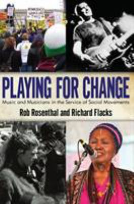 Playing for Change: Music and Musicians in the Service of Social Movements 9781594517891