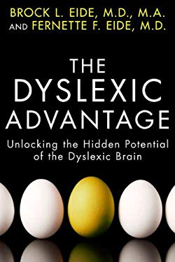 Dyslexic Advantage : Unlocking the Hidden Potential of the Dyslexic Brain