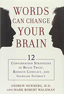 Words Can Change Your Brain: 12 Conversation Strategies to Build Trust, Resolve Conflict, and Increase Intimacy 9781594630903