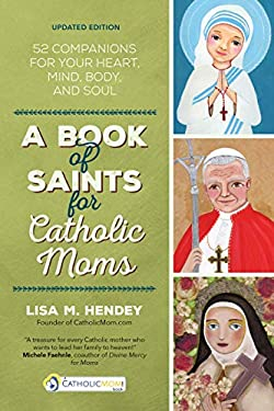 A Book of Saints for Catholic Moms: 52 Companions for Your Heart, Mind, Body, and Soul 9781594712739