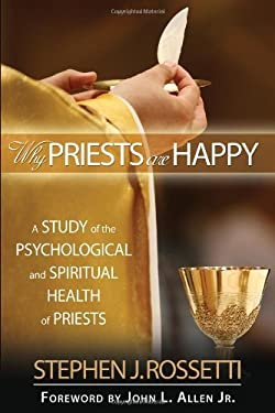 Why Priests Are Happy: A Study of the Psychological and Spiritual Health of Priests 9781594712746