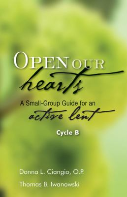 Open Our Hearts: A Small-Group Guide for an Active Lent, Cycle B 9781594712760
