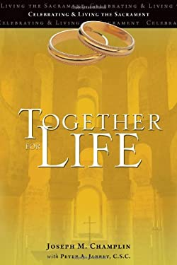 Together for Life: Celebrating and Living the Sacrament 9781594712821