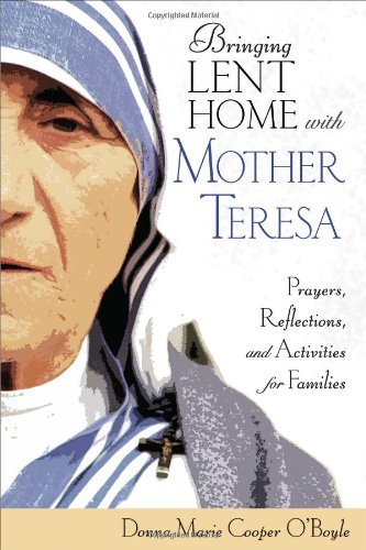 Bringing Lent Home with Mother Teresa: Prayers, Reflections, and Activities for Families 9781594712869