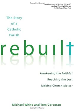 Rebuilt: Awakening the Faithful, Reaching the Lost, and Making Church Matter 9781594713866