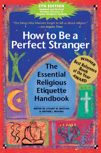 How to Be a Perfect Stranger: The Essential Religious Etiquette Handbook 9781594732942