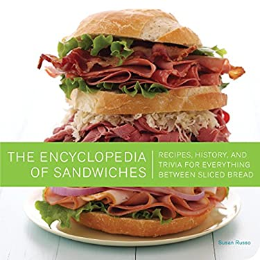 The Encyclopedia of Sandwiches: Recipes, History, and Trivia for Everything Between Sliced Bread 9781594744389