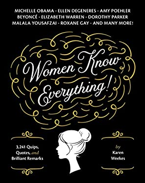 Women Know Everything!: 3,241 Quips, Quotes, & Brilliant Remarks 9781594745065