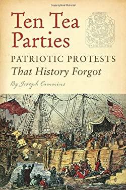 Ten Tea Parties: Patriotic Protests That History Forgot 9781594745607