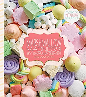 Marshmallow Madness!: Dozens of Puffalicious Recipes 9781594745720