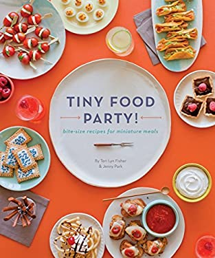 Tiny Food Party: Bite-size Recipes for Miniature Meals 9781594745812