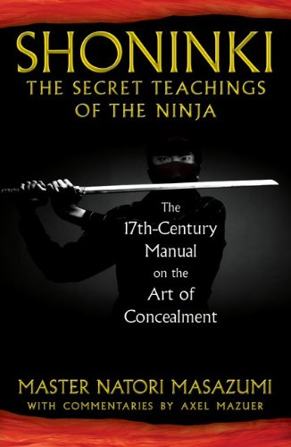 Shoninki: The Secret Teachings of the Ninja: The 17th-Century Manual on the Art of Concealment 9781594773433