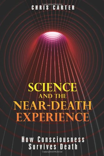 Science and the Near-Death Experience: How Consciousness Survives Death 9781594773563