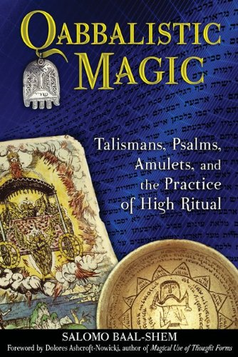 Qabbalistic Magic: Talismans, Psalms, Amulets, and the Practice of High Ritual 9781594773587