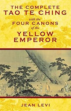 The Complete Tao Te Ching with the Four Canons of the Yellow Emperor 9781594773594