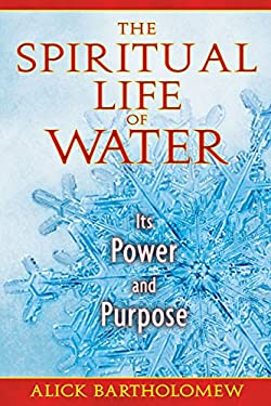 The Spiritual Life of Water: Its Power and Purpose 9781594773600