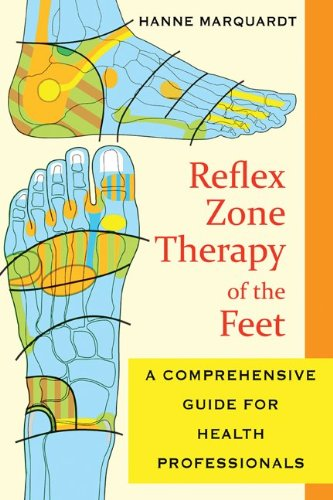 Reflex Zone Therapy of the Feet: A Comprehensive Guide for Health Professionals 9781594773617