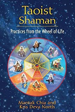 Taoist Shaman: Practices from the Wheel of Life 9781594773655