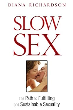 Slow Sex: The Path to Fulfilling and Sustainable Sexuality 9781594773679
