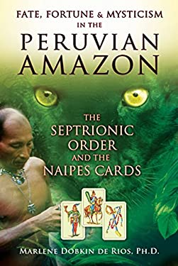Fate, Fortune & Mysticism in the Peruvian Amazon: The Septrionic Order and the Naipes Cards 9781594773723