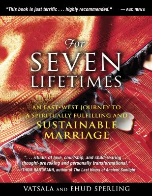 For Seven Lifetimes: An East-West Journey to a Spiritually Fulfilling and Sustainable Marriage 9781594773730