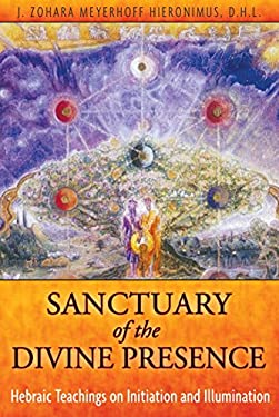 Sanctuary of the Divine Presence: Hebraic Teachings on Initiation and Illumination 9781594773754