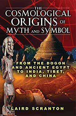 The Cosmological Origins of Myth and Symbol: From the Dogon and Ancient Egypt to India, Tibet, and China 9781594773761