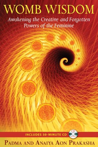 Womb Wisdom: Awakening the Creative and Forgotten Powers of the Feminine [With CD (Audio)] 9781594773785