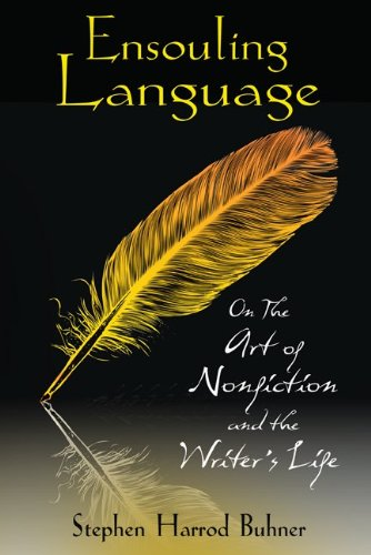 Ensouling Language: On the Art of Nonfiction and the Writer's Life 9781594773822