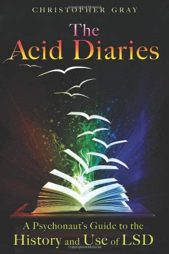 The Acid Diaries: A Psychonaut's Guide to the History and Use of LSD 9781594773839