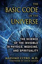 The Basic Code of the Universe: The Science of the Invisible in Physics, Medicine, and Spirituality 11470154