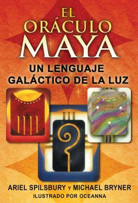 El the Mayan Oracle: Un Lenguaje Galactico de La Luz 9781594773921