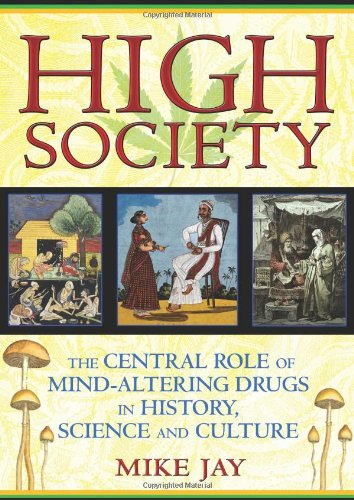 High Society: The Central Role of Mind-Altering Drugs in History, Science and Culture 9781594773938