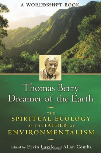 Thomas Berry, Dreamer of the Earth: The Spiritual Ecology of the Father of Environmentalism 9781594773952