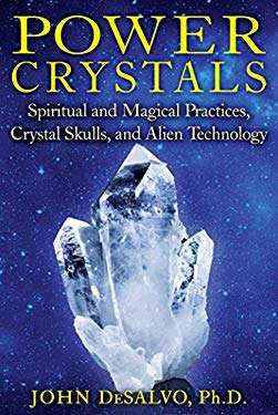 Power Crystals: Spiritual and Magical Practices, Crystal Skulls, and Alien Technology 9781594774003