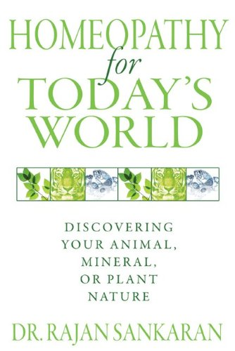 Homeopathy for Today's World: Discovering Your Animal, Mineral, or Plant Nature 9781594774034