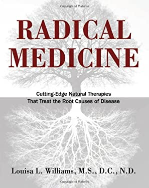 Radical Medicine: Cutting-Edge Natural Therapies That Treat the Root Causes of Disease 9781594774119