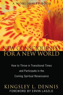 New Consciousness for a New World: How to Thrive in Transitional Times and Participate in the Coming Spiritual Renaissance 9781594774126