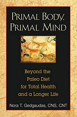 Primal Body, Primal Mind: Beyond the Paleo Diet for Total Health and a Longer Life 9781594774133