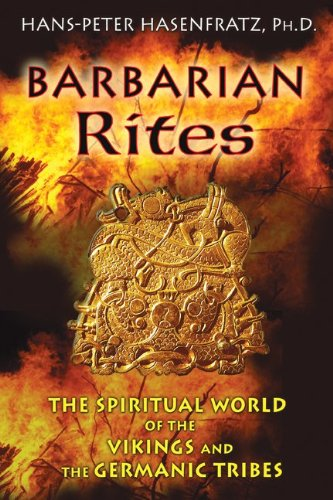 Barbarian Rites: The Spiritual World of the Vikings and the Germanic Tribes 9781594774218
