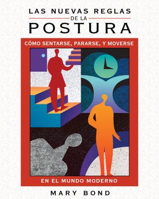 Las the New Rules of Posture: Como Sentarse, Pararse, y Moverse En El Mundo Moderno 9781594774225