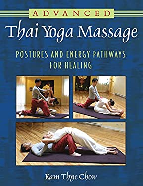 Advanced Thai Yoga Massage: Postures and Energy Pathways for Healing 9781594774270