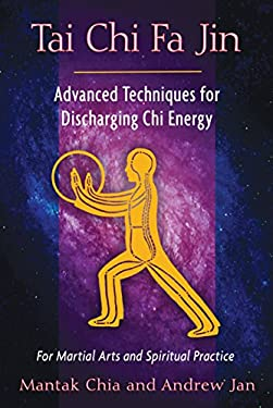 Tai Chi Fa Jin: Advanced Techniques for Discharging Chi Energy 9781594774287