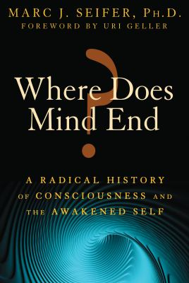 Where Does Mind End?: A Radical History of Consciousness and the Awakened Self 9781594774300