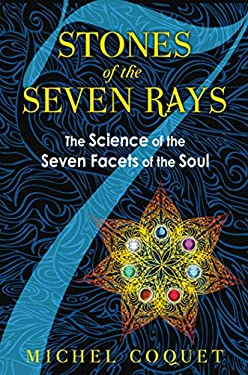 Stones of the Seven Rays: The Science of the Seven Facets of the Soul 9781594774331