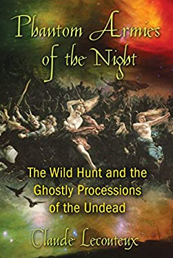 Phantom Armies of the Night: The Wild Hunt and the Ghostly Processions of the Undead 9781594774362